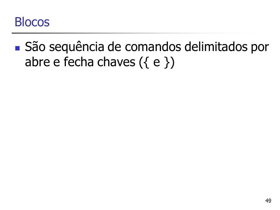 Blocos São sequência de comandos delimitados por abre e fecha chaves ({ e })