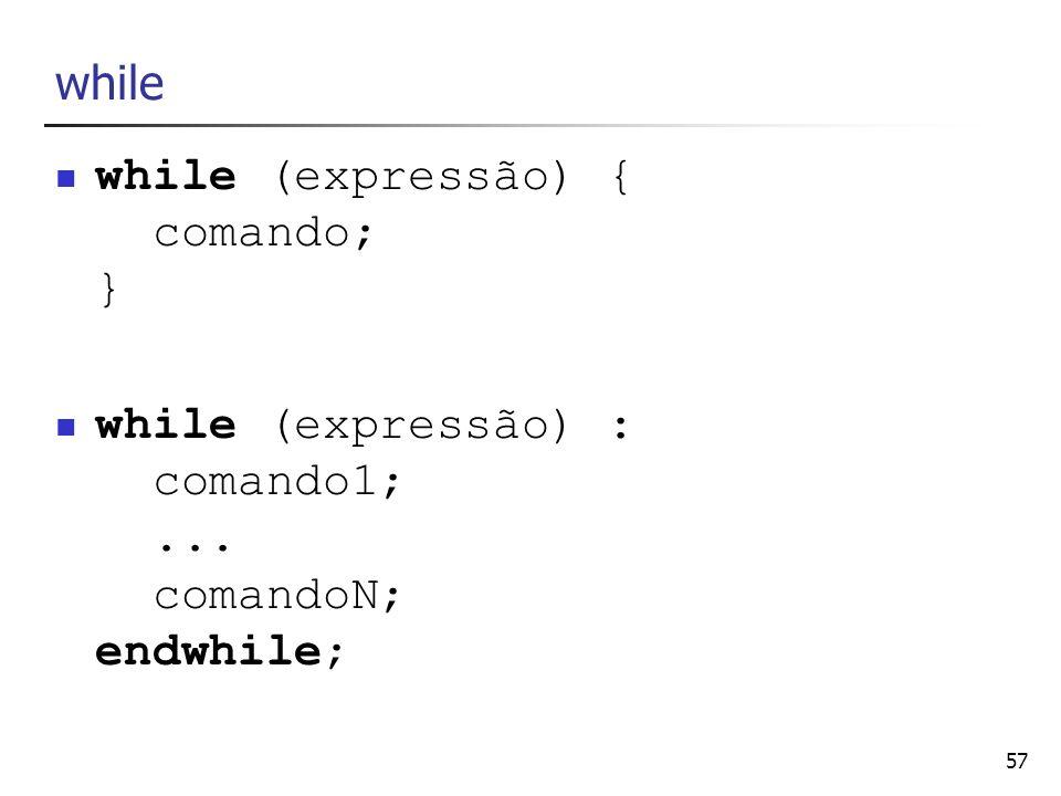while (expressão) { comando; }