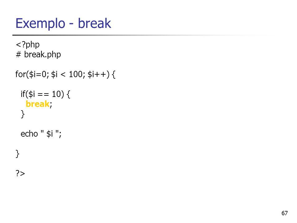 Exemplo - break < php # break.php for($i=0; $i < 100; $i++) {