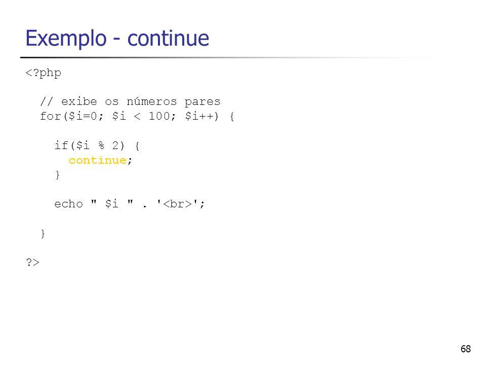 Exemplo - continue < php // exibe os números pares