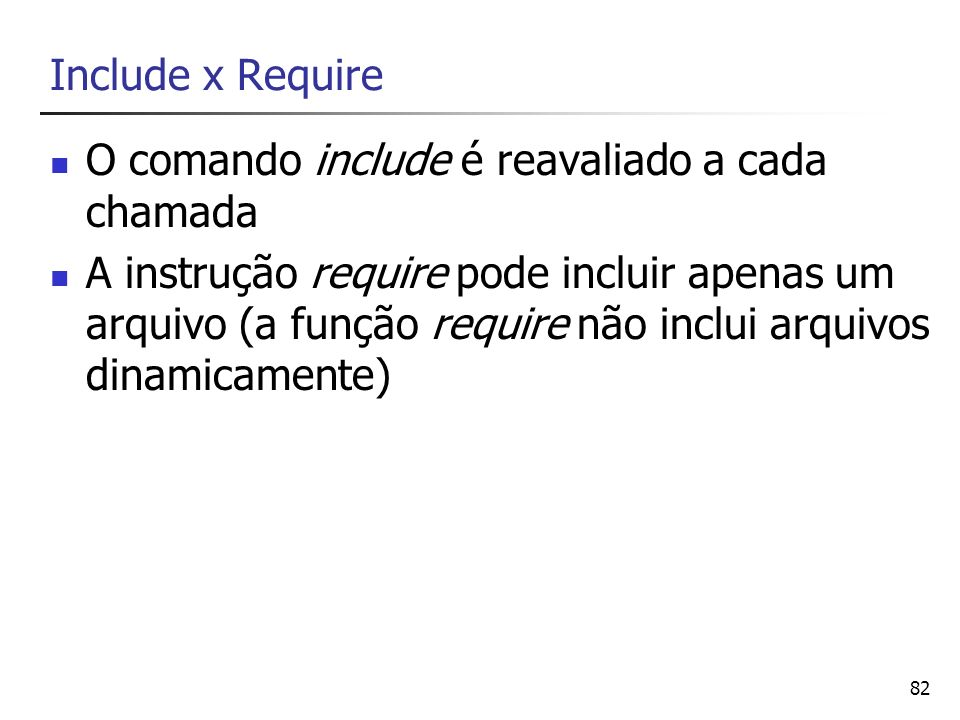 Include x Require O comando include é reavaliado a cada chamada.