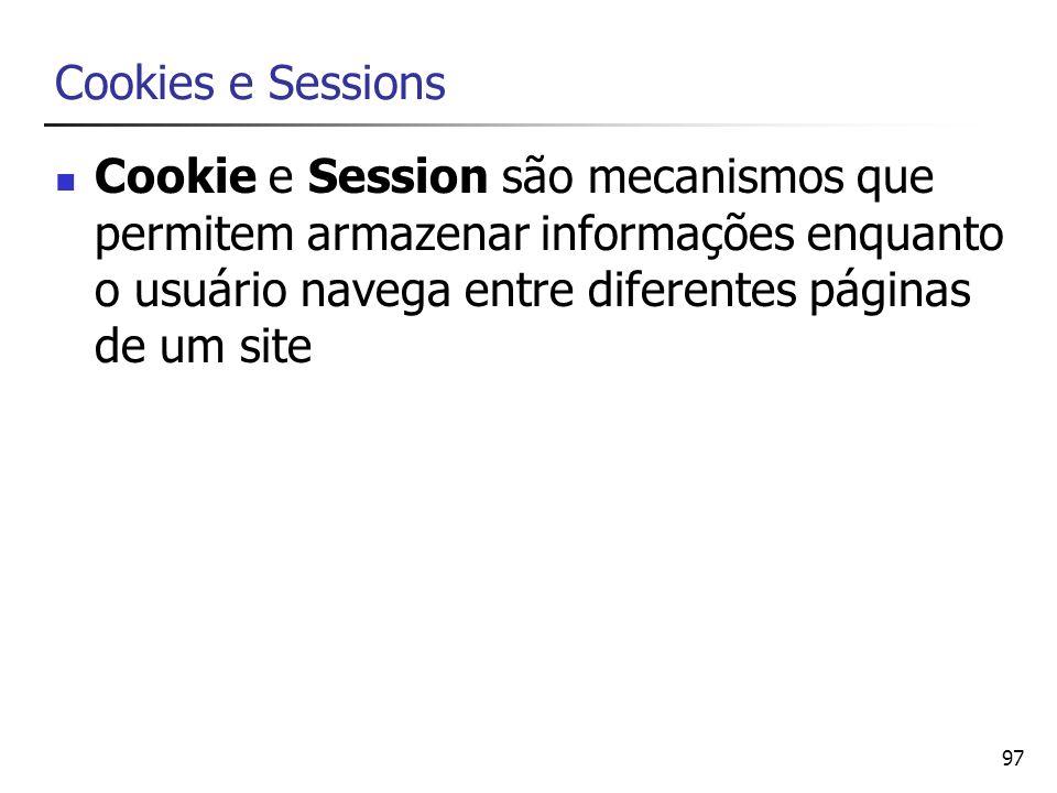 Cookies e Sessions Cookie e Session são mecanismos que permitem armazenar informações enquanto o usuário navega entre diferentes páginas de um site.