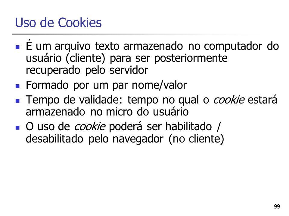 Uso de CookiesÉ um arquivo texto armazenado no computador do usuário (cliente) para ser posteriormente recuperado pelo servidor.