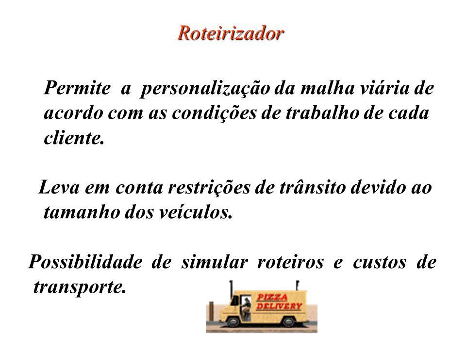 Roteirizador Permite a personalização da malha viária de. acordo com as condições de trabalho de cada.