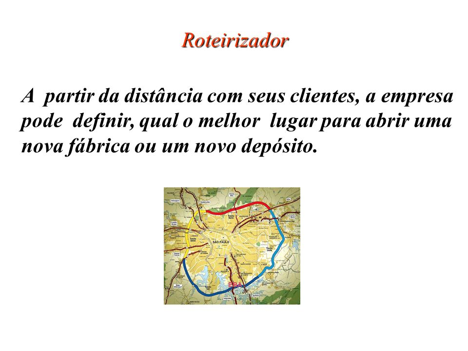 Roteirizador A partir da distância com seus clientes, a empresa. pode definir, qual o melhor lugar para abrir uma.