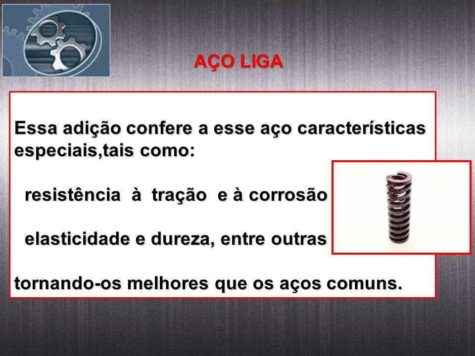 AÇO LIGA Essa adição confere a esse aço características. especiais,tais como: resistência à tração e à corrosão.