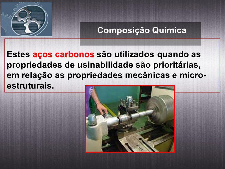 Composição Química Estes aços carbonos são utilizados quando as propriedades de usinabilidade são prioritárias,
