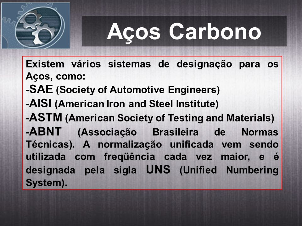 Aços Carbono Existem vários sistemas de designação para os Aços, como: