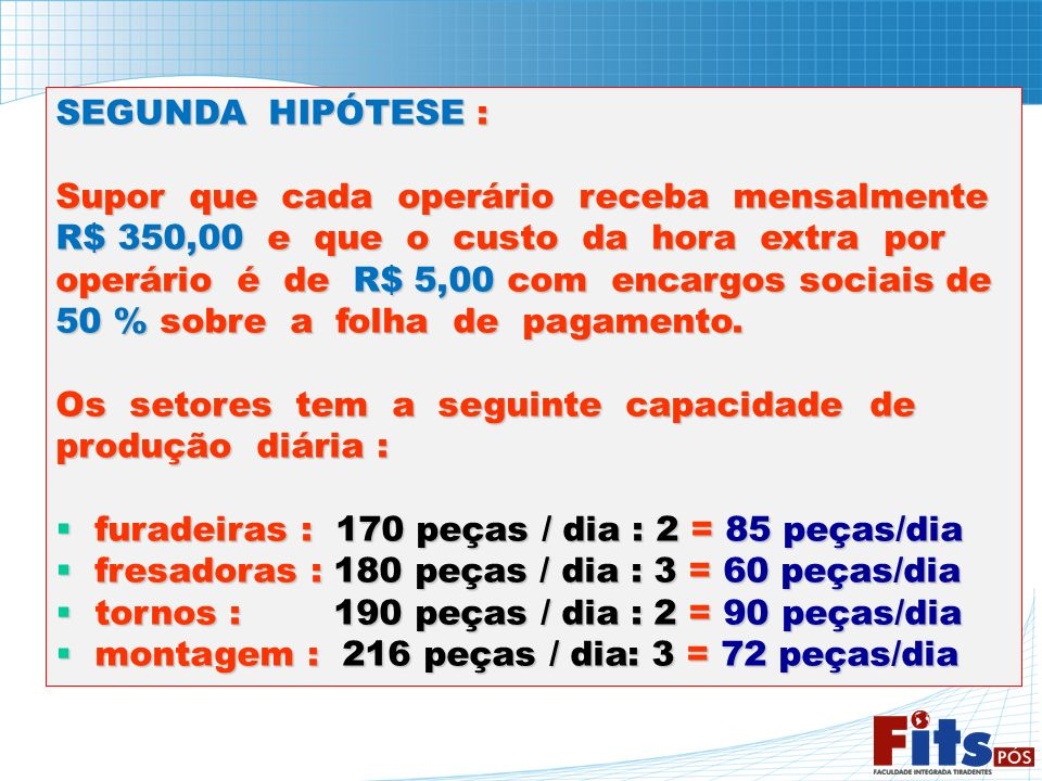 SEGUNDA HIPÓTESE : Supor que cada operário receba mensalmente. R$ 350,00 e que o custo da hora extra por.