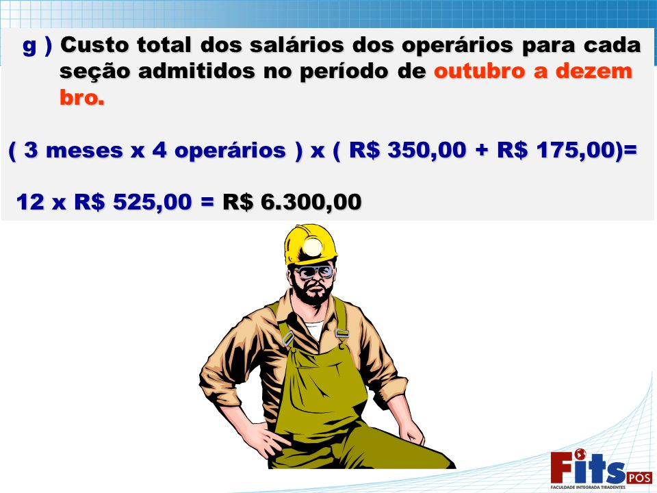 g ) Custo total dos salários dos operários para cada