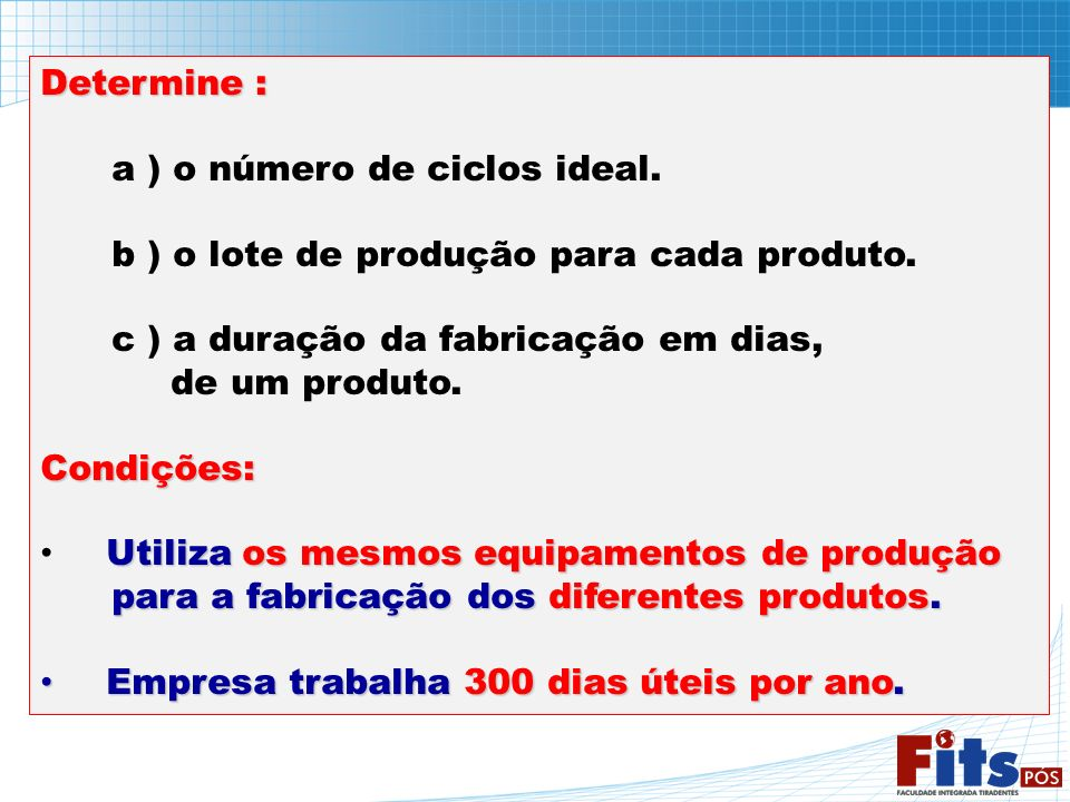 Determine : a ) o número de ciclos ideal. b ) o lote de produção para cada produto. c ) a duração da fabricação em dias,