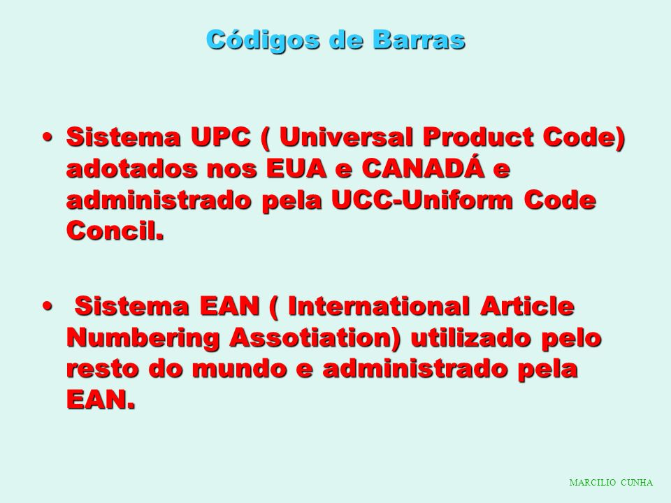 Códigos de Barras Sistema UPC ( Universal Product Code) adotados nos EUA e CANADÁ e administrado pela UCC-Uniform Code Concil.