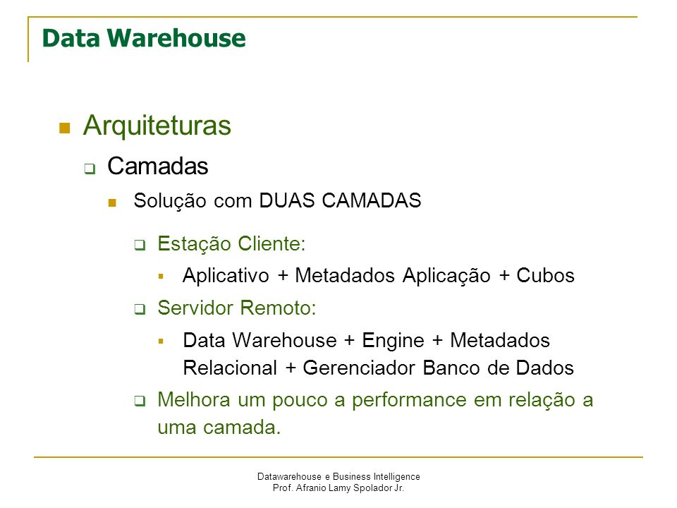 Arquiteturas Data Warehouse Camadas Solução com DUAS CAMADAS
