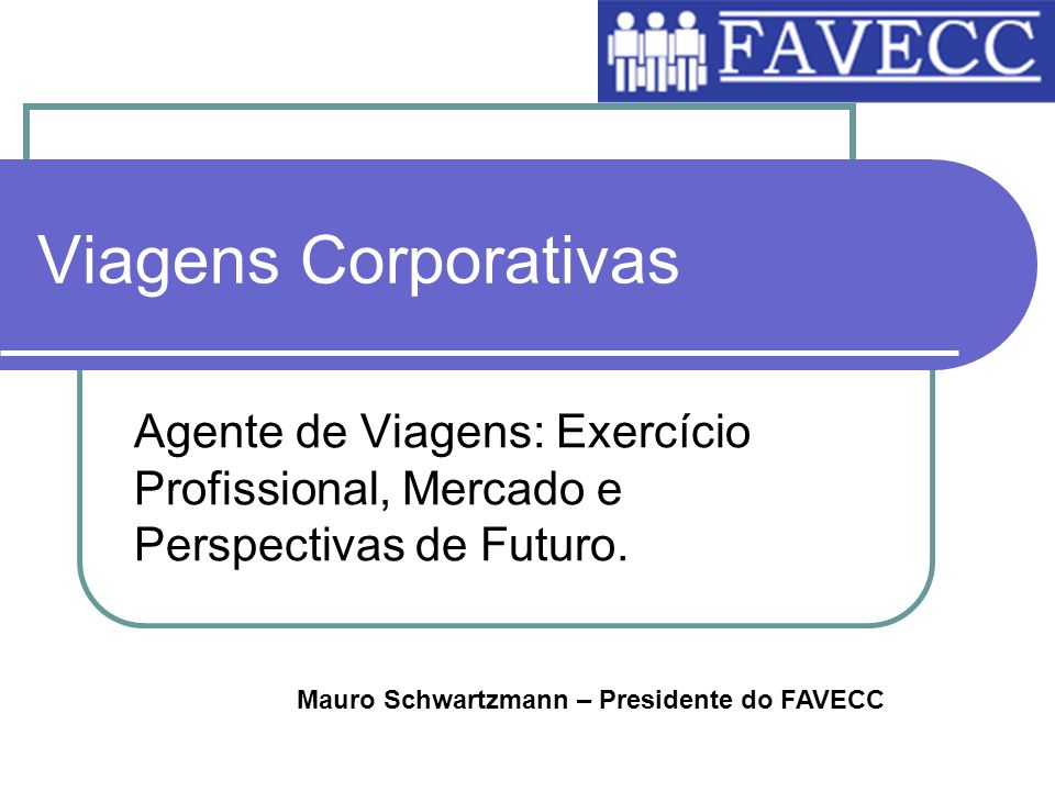 Viagens Corporativas Agente de Viagens: Exercício Profissional, Mercado e Perspectivas de Futuro.