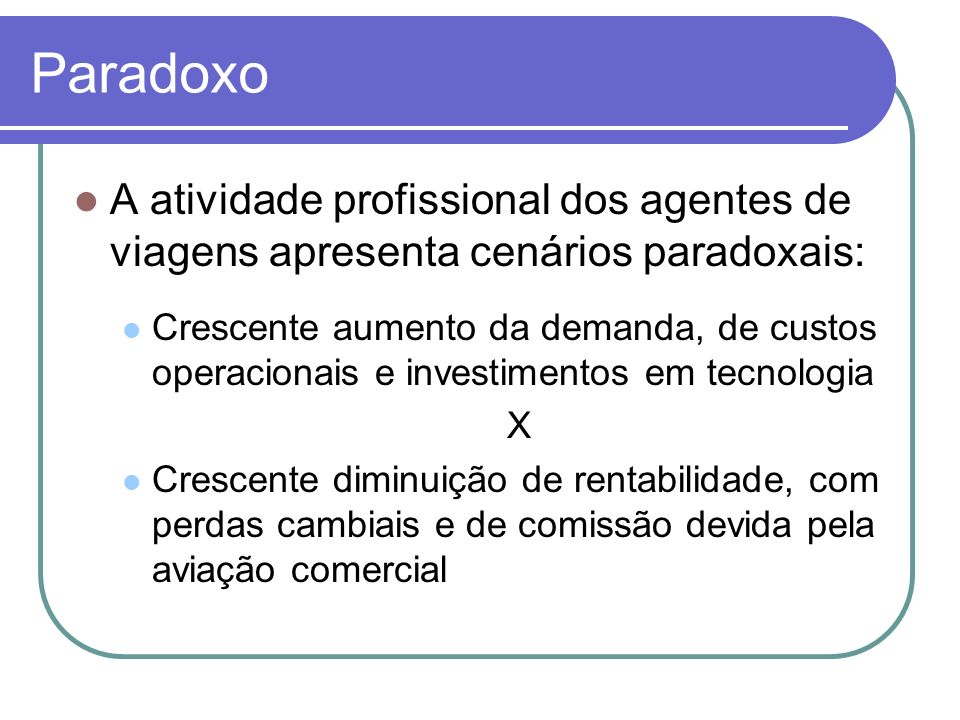 ParadoxoA atividade profissional dos agentes de viagens apresenta cenários paradoxais:
