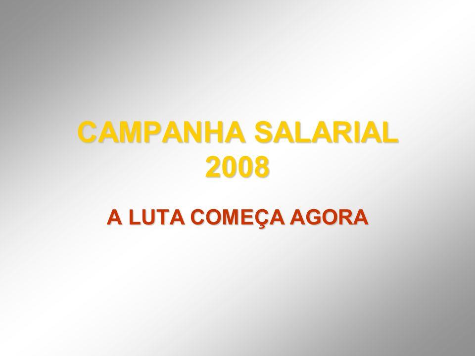 CAMPANHA SALARIAL 2008 A LUTA COMEÇA AGORA