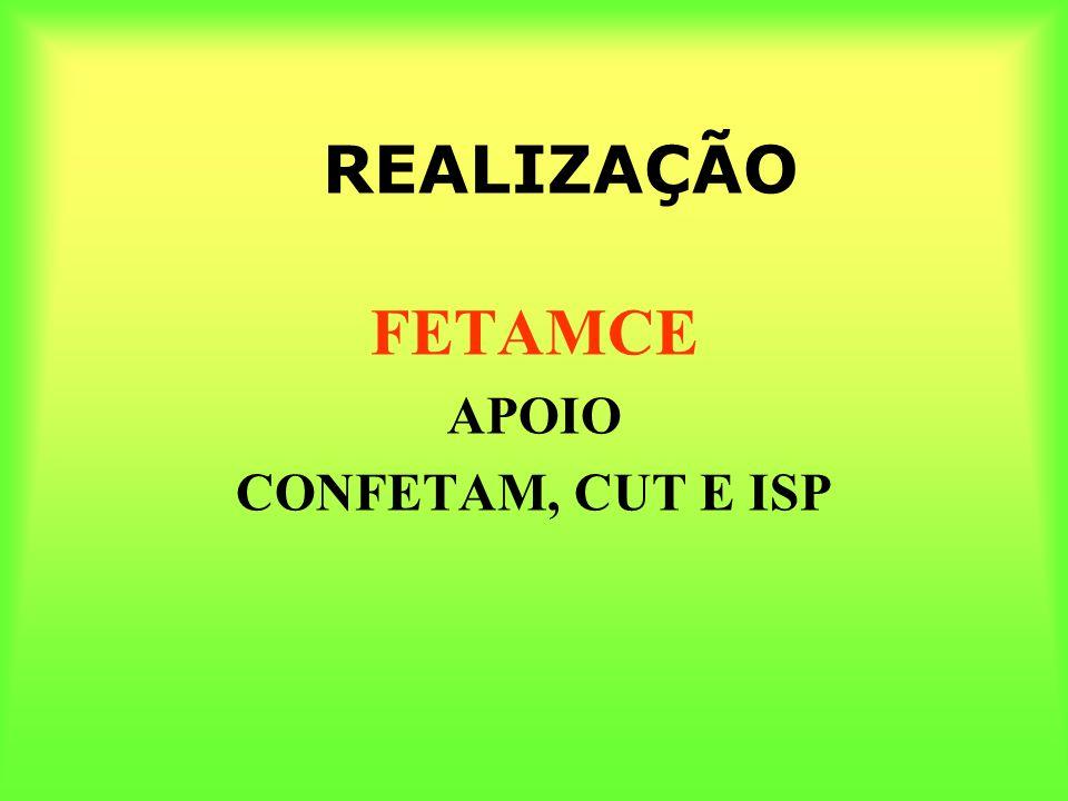 REALIZAÇÃO FETAMCE APOIO CONFETAM, CUT E ISP