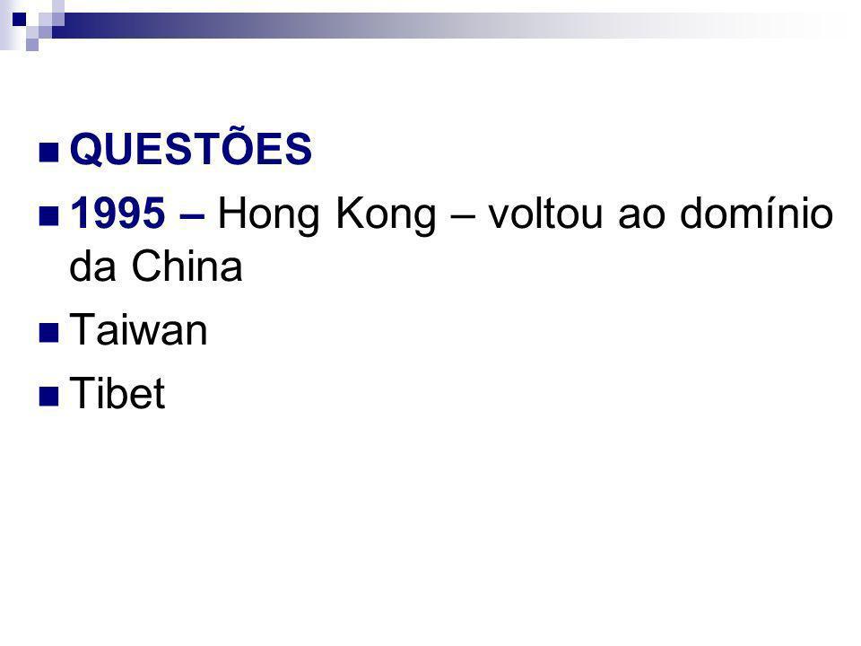 QUESTÕES 1995 – Hong Kong – voltou ao domínio da China Taiwan Tibet