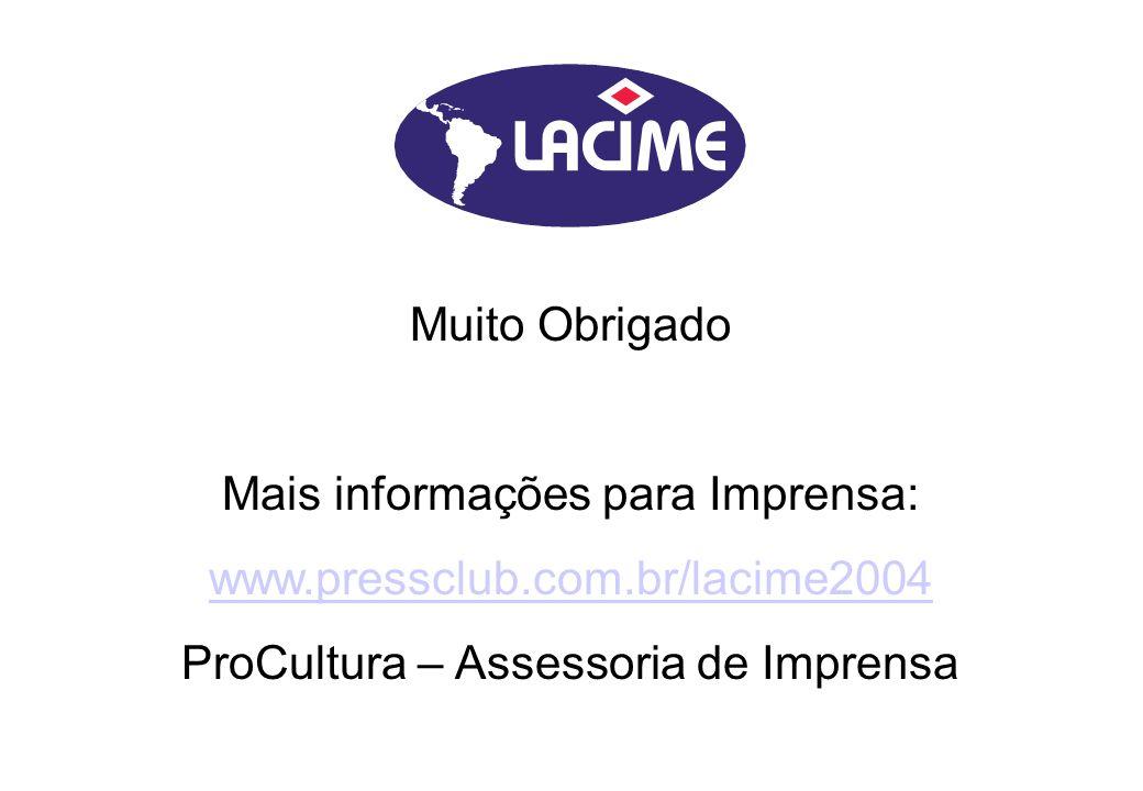 Mais informações para Imprensa: www.pressclub.com.br/lacime2004