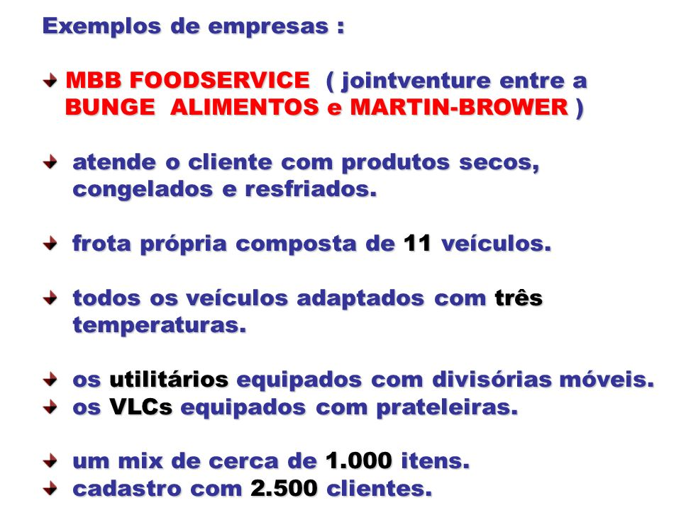 Exemplos de empresas : MBB FOODSERVICE ( jointventure entre a. BUNGE ALIMENTOS e MARTIN-BROWER )