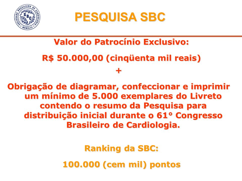 Valor do Patrocínio Exclusivo: R$ 50.000,00 (cinqüenta mil reais)