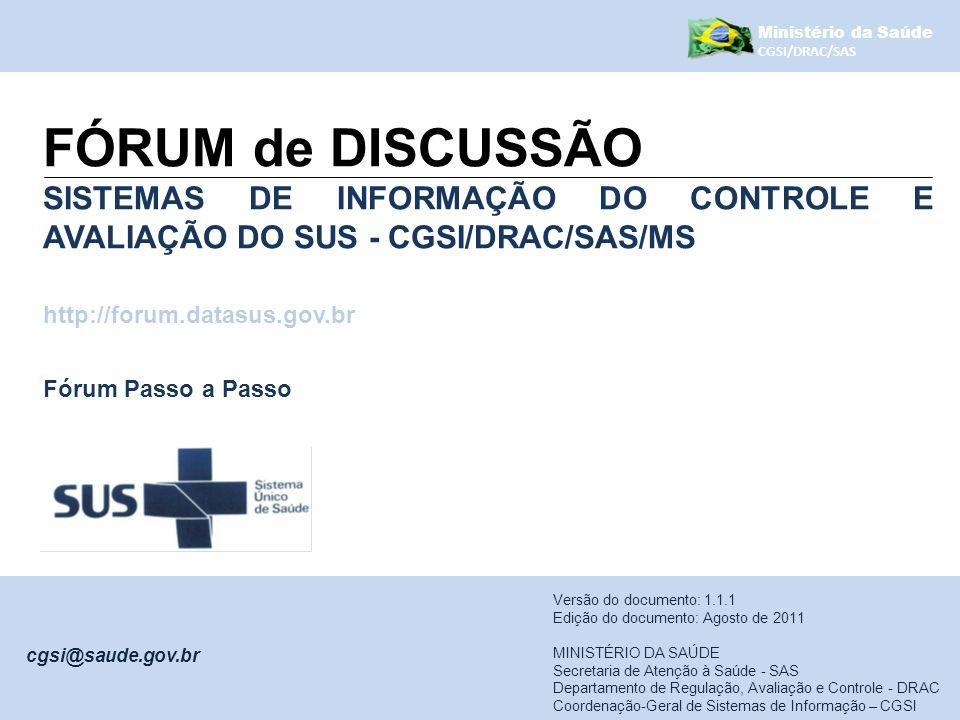Ministério da Saúde CGSI/DRAC/SAS. FÓRUM de DISCUSSÃO. SISTEMAS DE INFORMAÇÃO DO CONTROLE E AVALIAÇÃO DO SUS - CGSI/DRAC/SAS/MS.