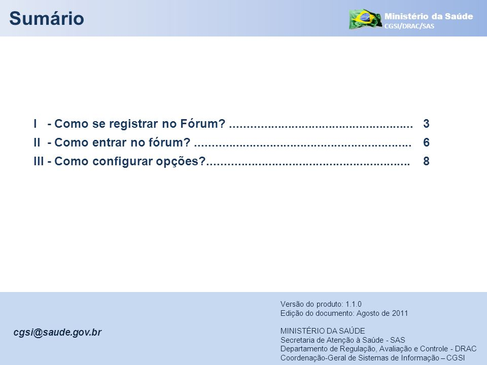Sumário Ministério da Saúde. CGSI/DRAC/SAS. I - Como se registrar no Fórum ...................................................... 3.