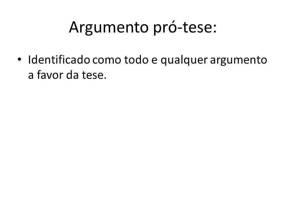 Argumento pró-tese: Identificado como todo e qualquer argumento a favor da tese.