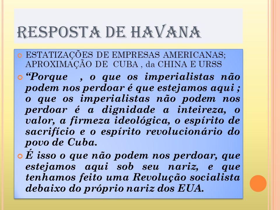 RESPOSTA DE HAVANAESTATIZAÇÕES DE EMPRESAS AMERICANAS; APROXIMAÇÃO DE CUBA , da CHINA E URSS.