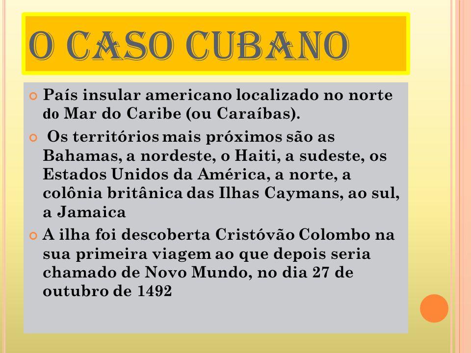 O CASO CUBANOPaís insular americano localizado no norte do Mar do Caribe (ou Caraíbas).