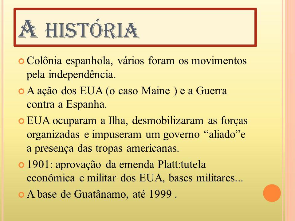 A história Colônia espanhola, vários foram os movimentos pela independência. A ação dos EUA (o caso Maine ) e a Guerra contra a Espanha.