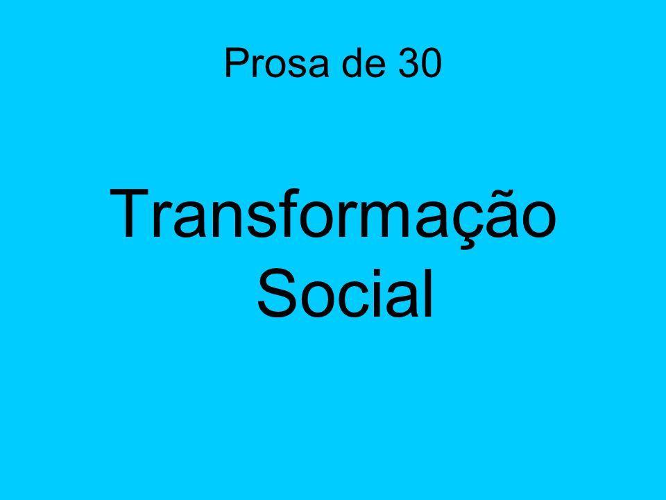 Prosa de 30 Transformação Social