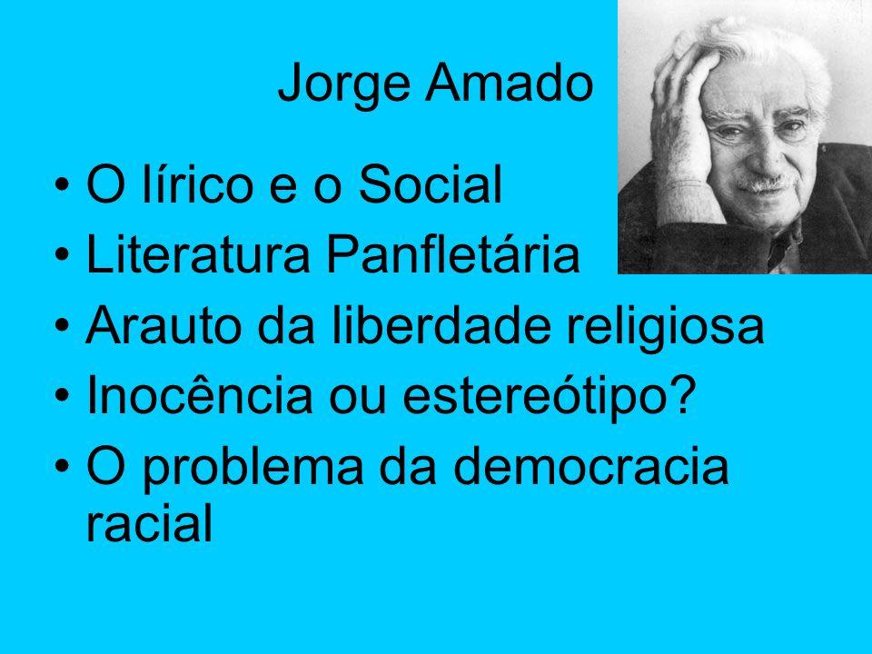 Jorge Amado O lírico e o Social. Literatura Panfletária. Arauto da liberdade religiosa. Inocência ou estereótipo