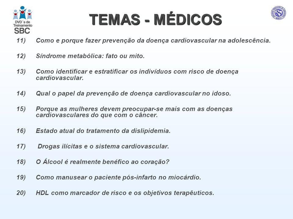 TEMAS - MÉDICOS 11) Como e porque fazer prevenção da doença cardiovascular na adolescência. 12) Síndrome metabólica: fato ou mito.