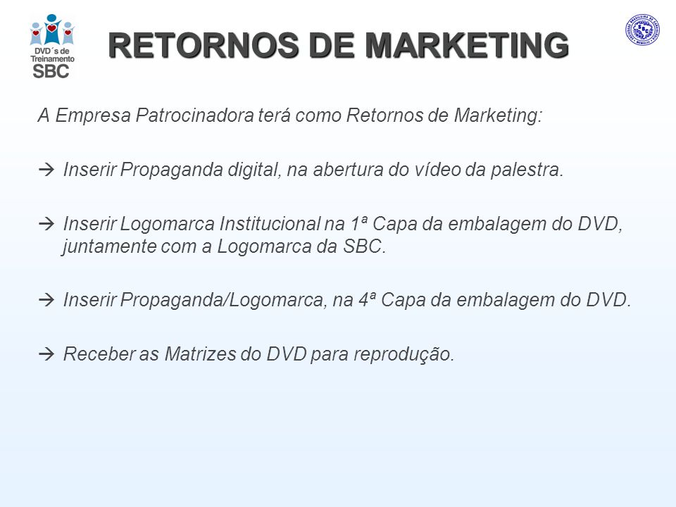 RETORNOS DE MARKETING A Empresa Patrocinadora terá como Retornos de Marketing: Inserir Propaganda digital, na abertura do vídeo da palestra.