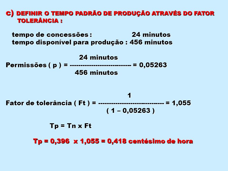 c) DEFINIR O TEMPO PADRÃO DE PRODUÇÃO ATRAVÉS DO FATOR