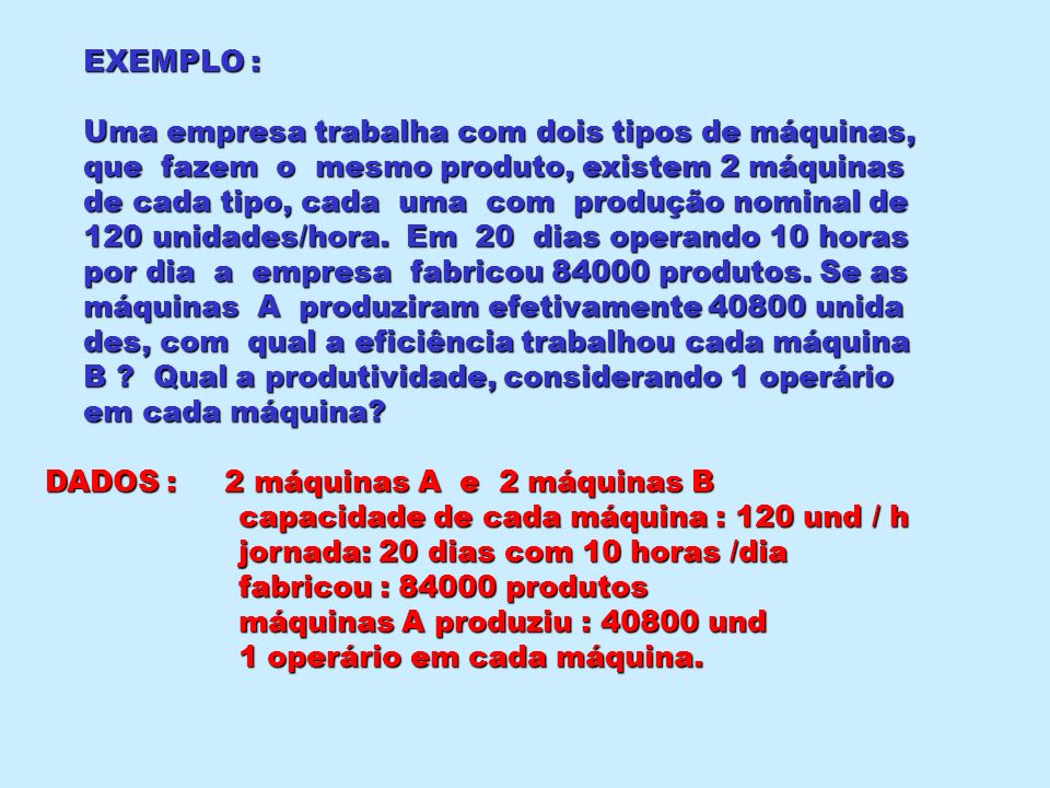 EXEMPLO : Uma empresa trabalha com dois tipos de máquinas, que fazem o mesmo produto, existem 2 máquinas.