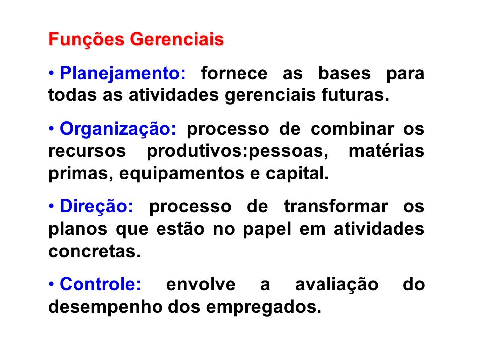 Funções Gerenciais Planejamento: fornece as bases para todas as atividades gerenciais futuras.