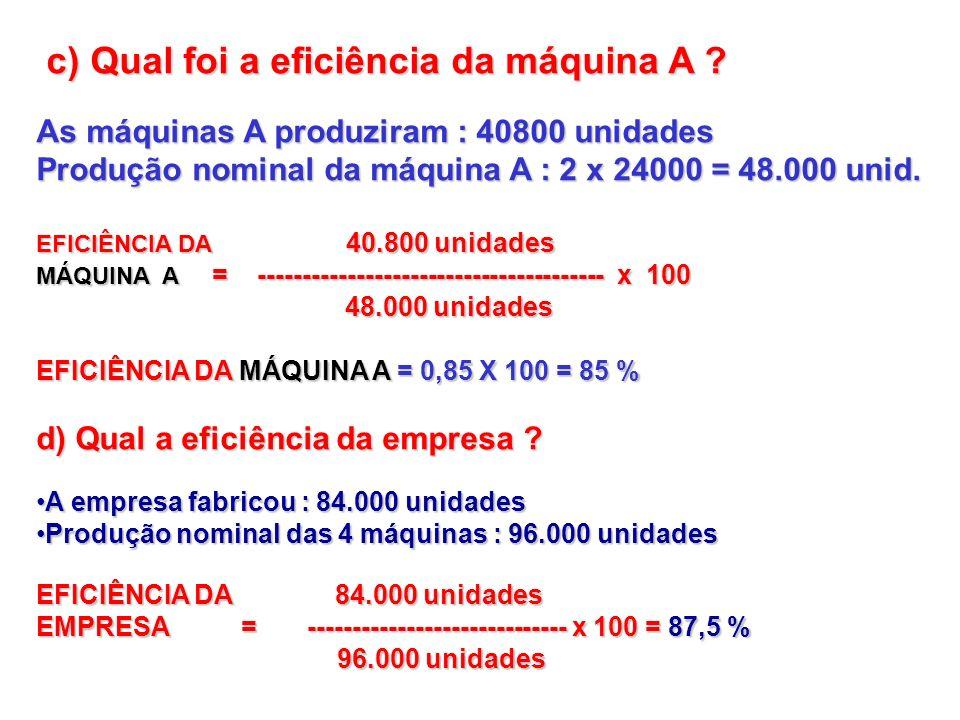 c) Qual foi a eficiência da máquina A
