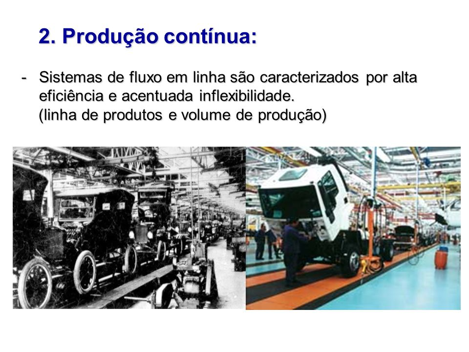 2. Produção contínua:Sistemas de fluxo em linha são caracterizados por alta eficiência e acentuada inflexibilidade.