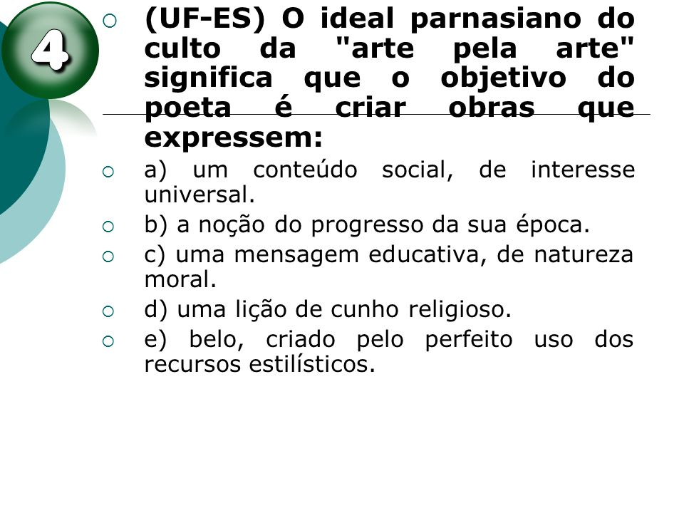 (UF-ES) O ideal parnasiano do culto da arte pela arte significa que o objetivo do poeta é criar obras que expressem: