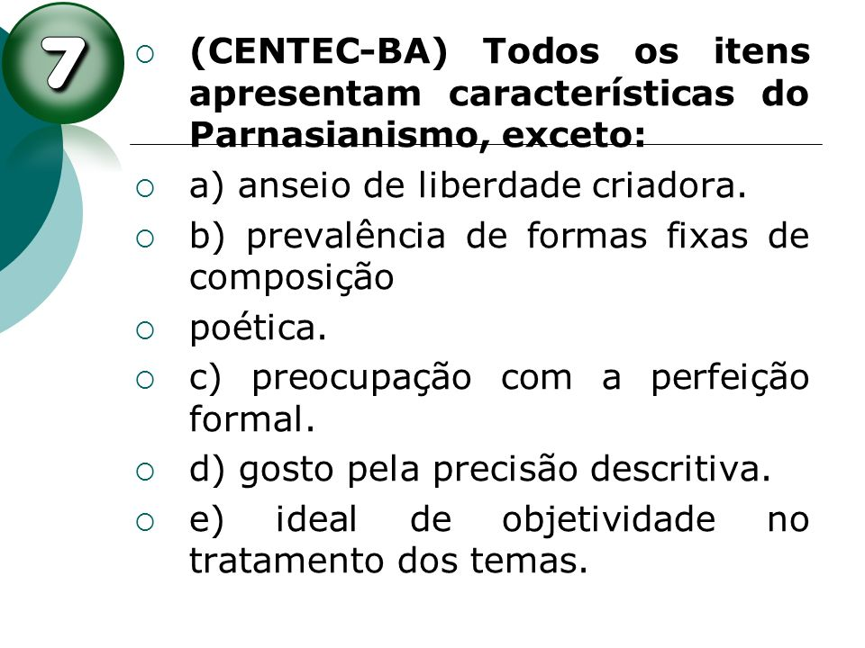 (CENTEC-BA) Todos os itens apresentam características do Parnasianismo, exceto:
