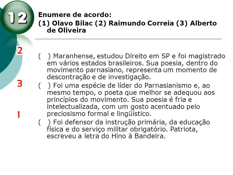 Enumere de acordo:(1) Olavo Bilac (2) Raimundo Correia (3) Alberto de Oliveira.