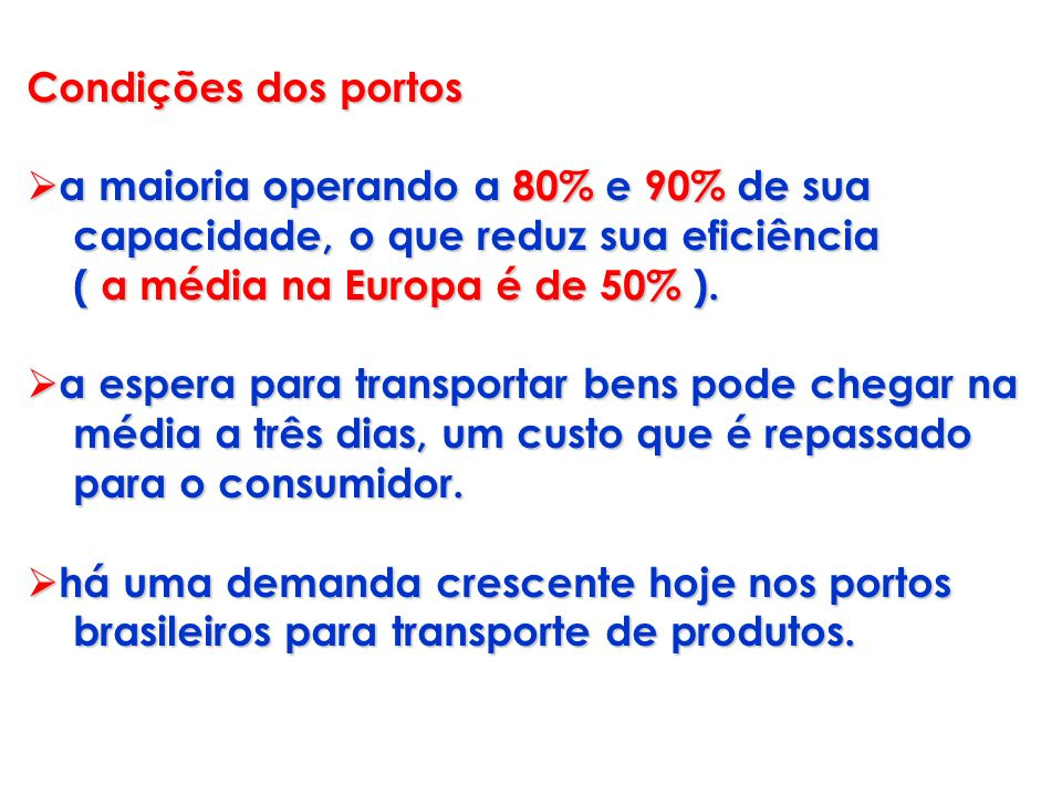Condições dos portosa maioria operando a 80% e 90% de sua. capacidade, o que reduz sua eficiência. ( a média na Europa é de 50% ).