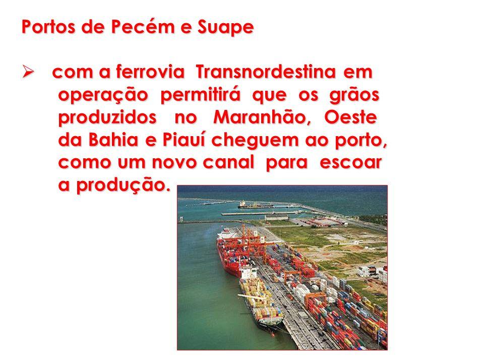 Portos de Pecém e Suape com a ferrovia Transnordestina em. operação permitirá que os grãos. produzidos no Maranhão, Oeste.