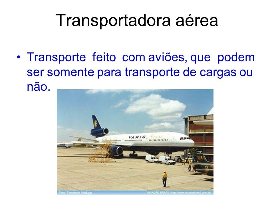 Transportadora aéreaTransporte feito com aviões, que podem ser somente para transporte de cargas ou não.