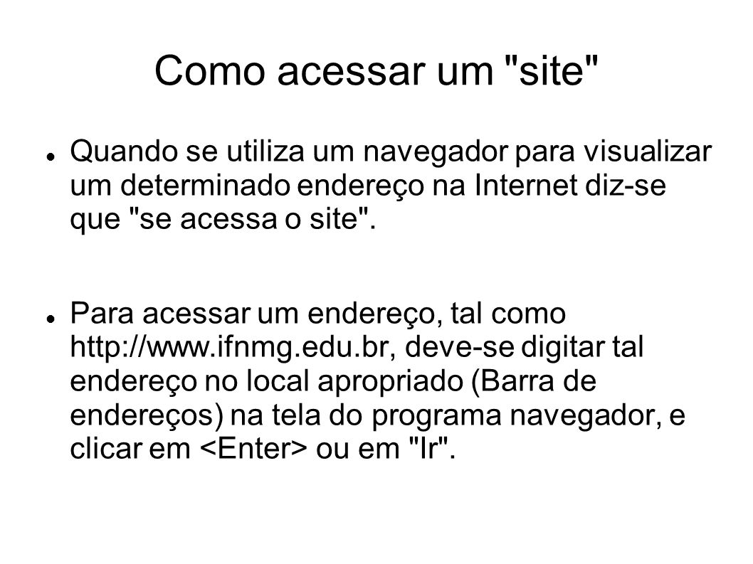 Como acessar um site Quando se utiliza um navegador para visualizar um determinado endereço na Internet diz-se que se acessa o site .