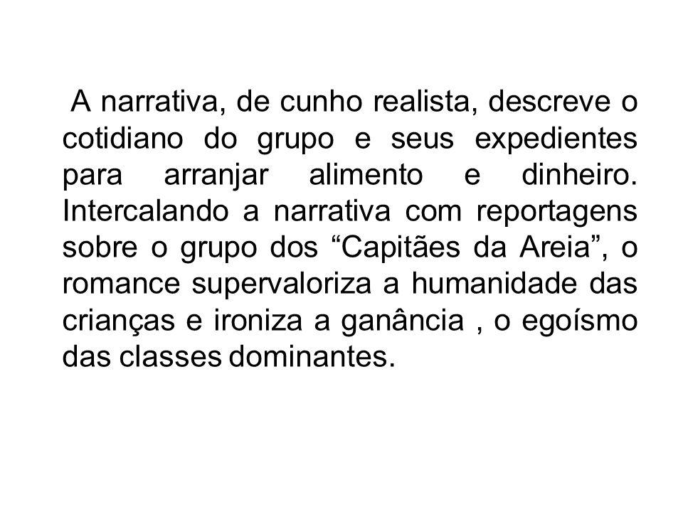 A narrativa, de cunho realista, descreve o cotidiano do grupo e seus expedientes para arranjar alimento e dinheiro.