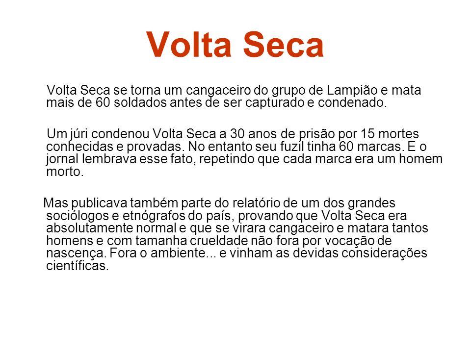 Volta Seca Volta Seca se torna um cangaceiro do grupo de Lampião e mata mais de 60 soldados antes de ser capturado e condenado.