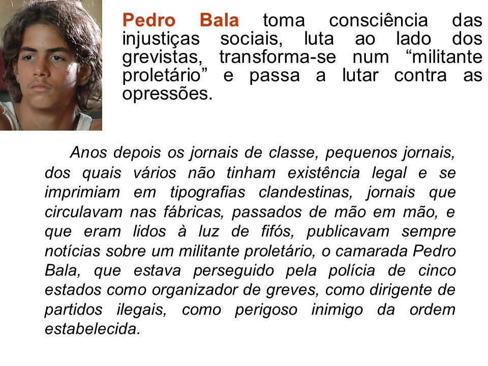 Pedro Bala toma consciência das injustiças sociais, luta ao lado dos grevistas, transforma-se num militante proletário e passa a lutar contra as opressões.